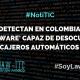 DETECTAN EN COLOMBIA 'MALWARE' CAPAZ DE DESOCUPAR CAJEROS AUTOMÁTICOS